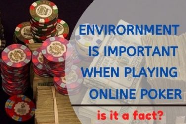 Environment is Important When Playing Online Poker
